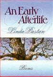 An Early Afterlife : Poems, Pastan, Linda, 0393037274