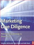Marketing Due Diligence : Reconnecting Strategy to Share Price, McDonald, Malcolm and Ward, Keith, 0750667273
