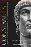 Constantine : Dynasty, Religion and Power in the Later Roman Empire, Barnes, Julian and Barnes, Timothy, 1405117273