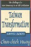 Taiwan in Transformation, 1895-2005 : The Challenge of a New Democracy to an Old Civilization, Huang, Chun-chieh, 1412807271