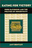 Eating for Victory : Food Rationing and the Politics of Domesticity, Bentley, Amy, 0252067274