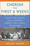Cherish the First Six Weeks, Helen Moon, 0307987272
