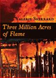 Three Million Acres of Flame, Valerie Sherrard, 1550027271