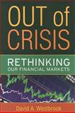 Out of Crisis : Rethinking Our Financial Markets, Westbrook, David A., 1594517274