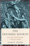 The Invisible Satirist : Juvenal and Second-Century Rome, Uden, James, 0199387273