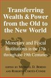 Transferring Wealth and Power from the Old to the New World : Monetary and Fiscal Institutions in the 17th through the 19th Centuries, , 0521027276