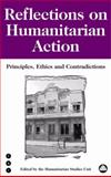 Reflections on Humanitarian Action : Principles, Ethics and Contradictions, Humanitarian Studies Unit, 0745317278