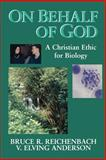 On Behalf of God : A Christian Ethic for Biology, Reichenbach, Bruce R. and Anderson, V. Elving, 0802807275