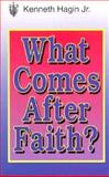 What Comes after Faith?, Kenneth W. Hagin, 0892767278