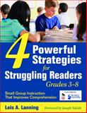 Four Powerful Strategies for Struggling Readers, Grades 3-8 : Small Group Instruction That Improves Comprehension, Lanning, Lois A., 1412957273