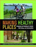 Making Healthy Places : Designing and Building for Health, Well-Being, and Sustainability, Dannenberg, Andrew L. and Jackson, Richard J., 1597267279