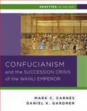 Confucianism and the Successsion Crisis of the Wanli Emperor 1587, Gardner, Daniel K. and Carnes, Mark C., 0393937275