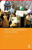Practising Feminism in South Korea : The Women's Movement Against Sexual Violence, Jung, Kyungja, 0415567270