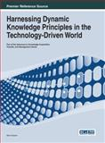 Harnessing Dynamic Knowledge Principles in the Technology-Driven World, Mark Nissen, 1466647272