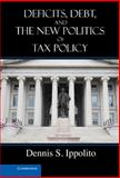 Deficits, Debt, and the New Politics of Tax Policy, Ippolito, Dennis S., 1107017270