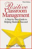 Positive Classroom Management : A Step-by-Step Guide to Helping Students Succeed, Di Giulio, Robert C., 1412937272