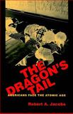 The Dragon's Tail : American Nuclear Narratives, Jacobs, Robert, 1558497277