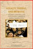 Loyalty, Dissent, and Betrayal : Modern Lithuania and East-Central European Moral Imagination, Donskis, Leonidas, 9042017279