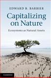 Capitalizing on Nature : Ecosystems as Natural Assets, Barbier, Edward B., 1107007275