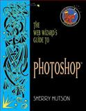 The Web Wizard's Guide to Photoshop, Hutson, Sherry, 0321247272