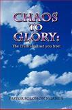 Chaos to Glory: the Truth shall set you Free!, Pastor Solomon NGANGA, 0557347270