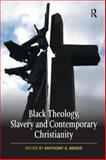Black Theology, Slavery and Contemporary Christianity : 200 Years and No Apology, Reddie, Anthony G., 0754667278