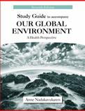Study Guide to Accompany Our Global Environment : A Health Perspective, Nadakavukaren, Anne, 1577667271