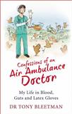 Confessions of an Air Ambulance Doctor, Tony Bleetman, 0091947278