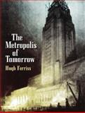 The Metropolis of Tomorrow, Hugh Ferriss, 0486437272