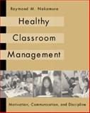 Healthy Classroom Management : Motivation, Communication, and Discipline, Nakamura, Raymond M., 0534567274