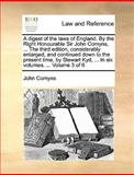 A Digest of the Laws of England by the Right Honourable Sir John Comyns, the Third Edition, Considerably Enlarged, and Continued down to the Pres, John Comyns, 1140897276