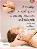 A Massage Therapist's Guide to Treating Headaches and Neck Pain, Fritz, Sandy and Chaitow, Leon, 0443067287