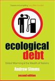 Ecological Debt : Global Warning and the Wealth of Nations, Simms, Andrew, 0745327281