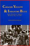 Cavalry Yellow and Infantry Blue : Army Officers in Arizona Between 1851 and 1886, Altshuler, Constance W., 0910037280