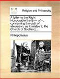 A Letter to the Right Honourable the E---- of --, Concerning the Oath of Abjuration, As It Relates to the Church of Scotland, Philopoliteius, 1140927280