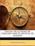 Origen de la Firma de Derecho Ante el Justicia de Aragón, Pio Ballesteros Y. Álava, 1141847280