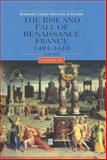 The Rise and Fall of Renaissance France, 1483-1610, Knecht, R. J., 0631227288
