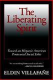 The Liberating Spirit : Toward an Hispanic American Pentecostal Social Ethic, Villafane, Eldin, 0802807283