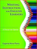 Writing Instruction for English Learners : A Focus on Genre, Mora-Flores, Eugenia, 1412957281