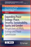 Expanding Peace Ecology : Peace, Security, Sustainability, Equity and Gender: Perspectives of Ipra's Ecology and Peace Commission, , 3319007289