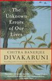 The Unknown Errors of Our Lives, Chitra Banerjee Divakaruni, 0385497288