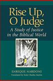 Rise up, o Judge : A Study of Justice in the Biblical World, Nardoni, Enrique, 0801047285