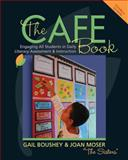 The CAFE Book : Engaging All Students in Daily Literacy Assessment and Instruction, Boushey, Gail and Moser, Joan, 1571107282