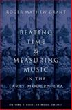 Beating Time and Measuring Music in the Early Modern Era, Grant, Roger Mathew, 0199367280
