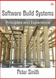 Software Build Systems : Principles and Experience, Smith, Peter, 0321717287