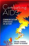 Combating AIDS : Communication Strategies in Action, Singhal, Arvind and Rogers, Everett M., 0761997288