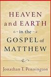 Heaven and Earth in the Gospel of Matthew, Pennington, Jonathan T., 080103728X