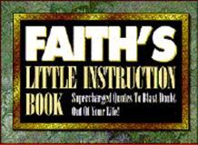 Faith's Little Instruction Book, Harrison House, Inc., Editors, 0892747285