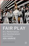 Fair Play: Art, Performance and Neoliberalism, Harvie, Jen, 1137027282