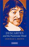 Descartes and the Passionate Mind, Brown, Deborah J., 0521857287